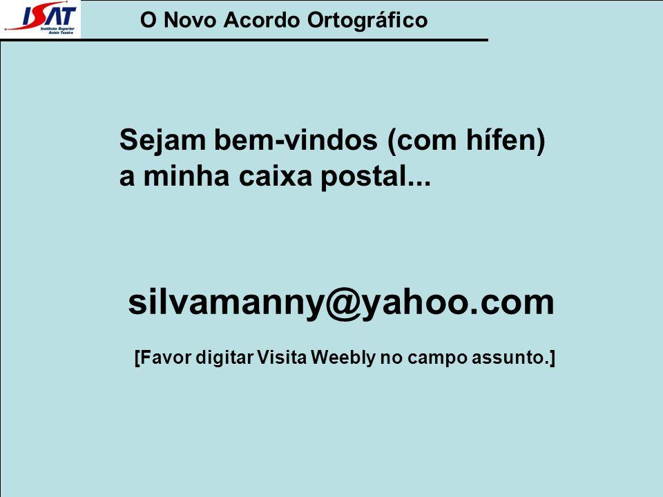silvamanny@yahoo.com Sejam bem-vindos (com hífen)