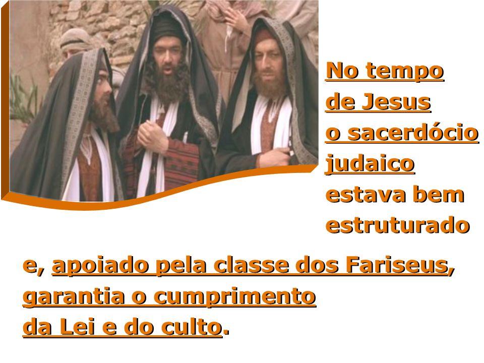 No tempo de Jesus o sacerdócio judaico estava bem estruturado
