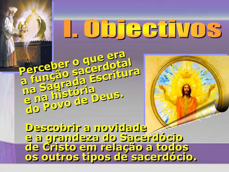 Perceber o que era a função sacerdotal na Sagrada Escritura e na história do Povo de Deus.