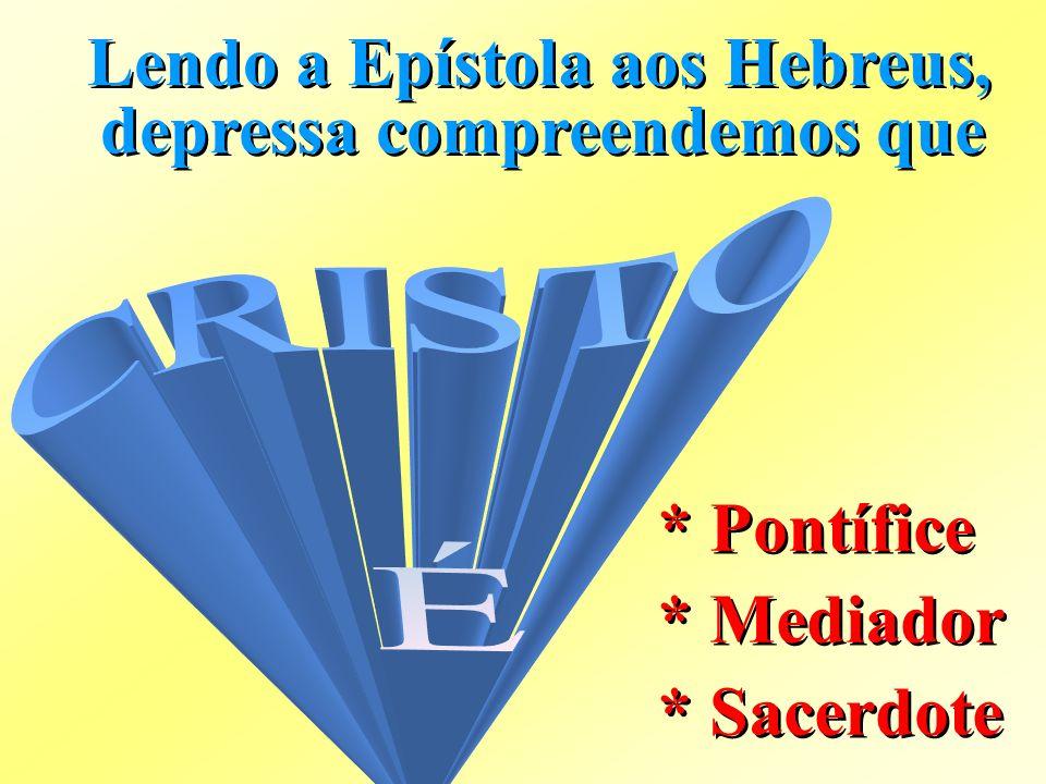 Lendo a Epístola aos Hebreus, depressa compreendemos que