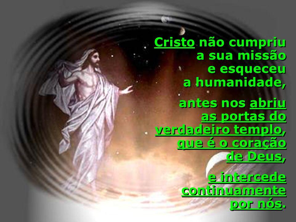 Cristo não cumpriu a sua missão e esqueceu a humanidade,