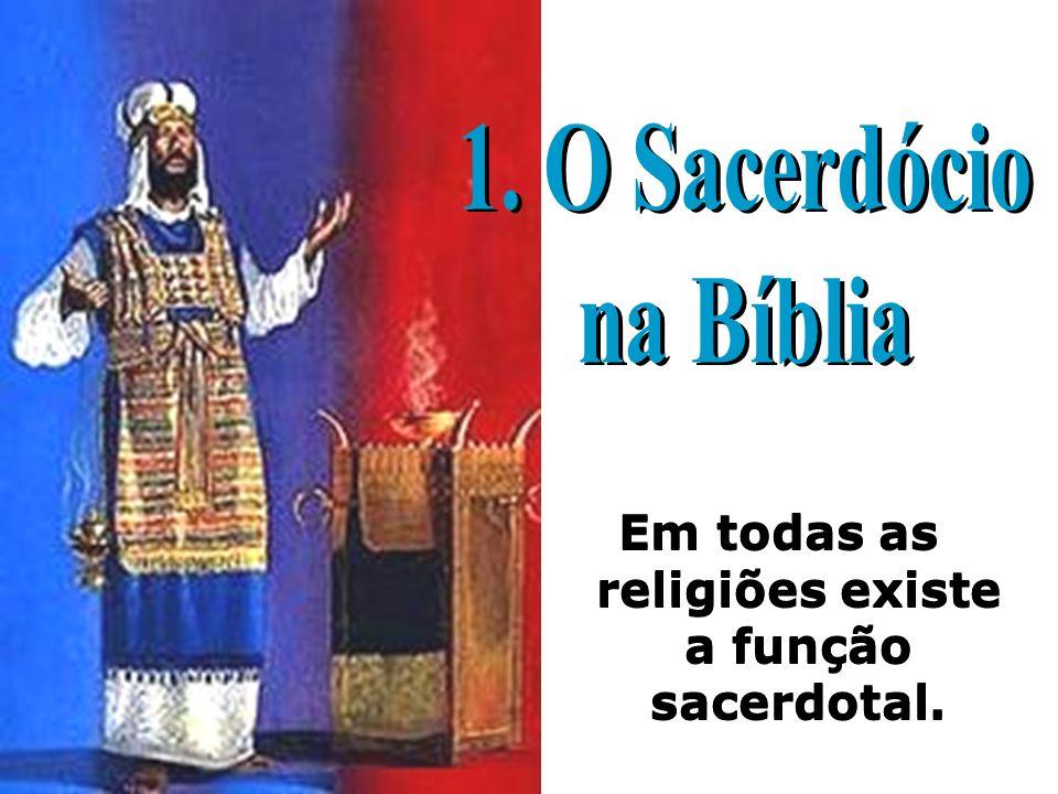 Em todas as religiões existe a função sacerdotal.