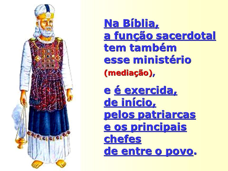 Na Bíblia, a função sacerdotal tem também esse ministério (mediação),