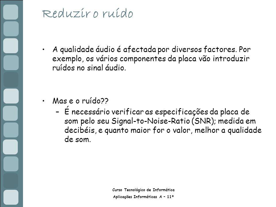 Reduzir o ruído A qualidade áudio é afectada por diversos factores. Por exemplo, os vários componentes da placa vão introduzir ruídos no sinal áudio.