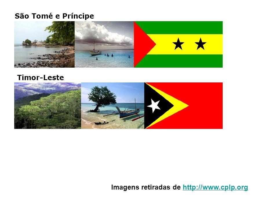 São Tomé e Príncipe Timor-Leste Imagens retiradas de http://www.cplp.org