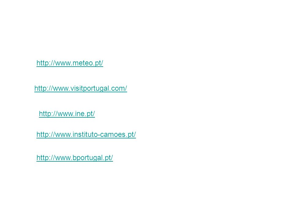 http://www.meteo.pt/ http://www.visitportugal.com/ http://www.ine.pt/ http://www.instituto-camoes.pt/