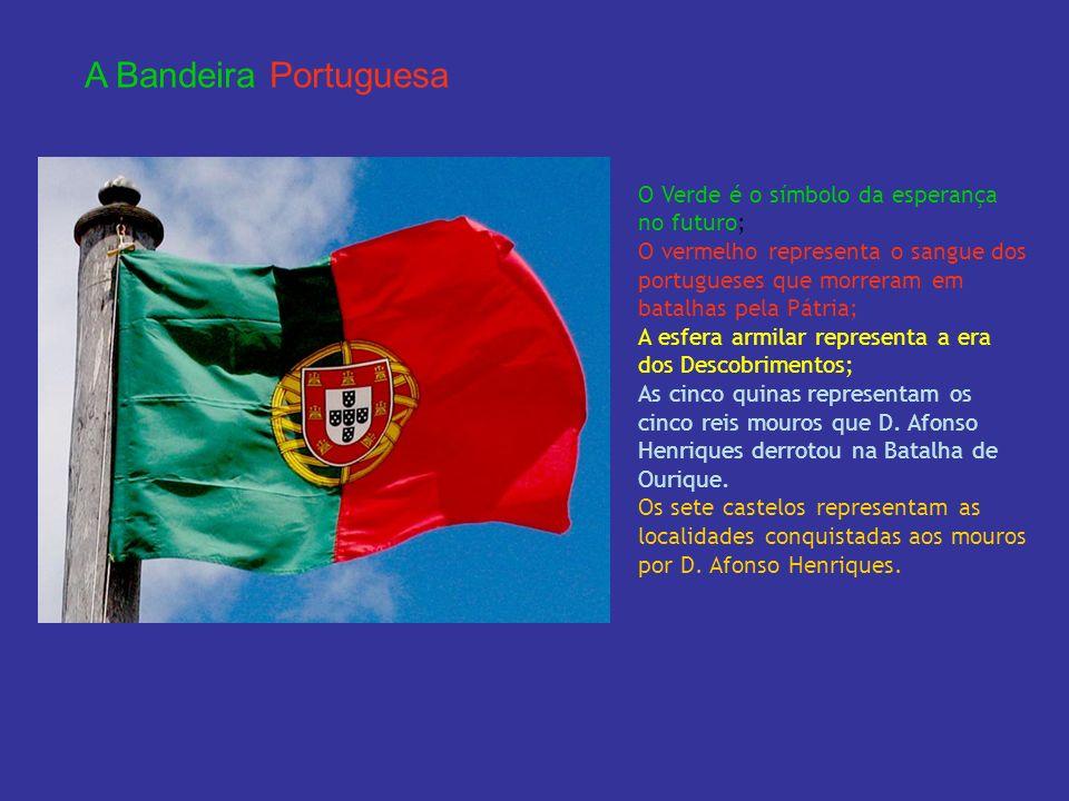 A Bandeira Portuguesa O Verde é o símbolo da esperança no futuro;
