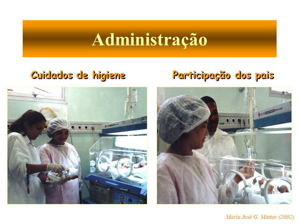 Administração Cuidados de higiene Participação dos pais