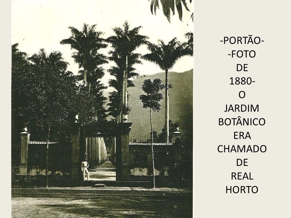 -PORTÃO- -FOTO DE 1880- O JARDIM BOTÂNICO ERA CHAMADO REAL HORTO