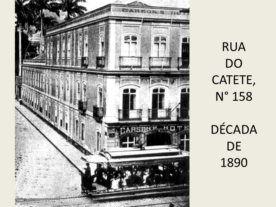 RUA DO CATETE, N° 158 DÉCADA DE 1890