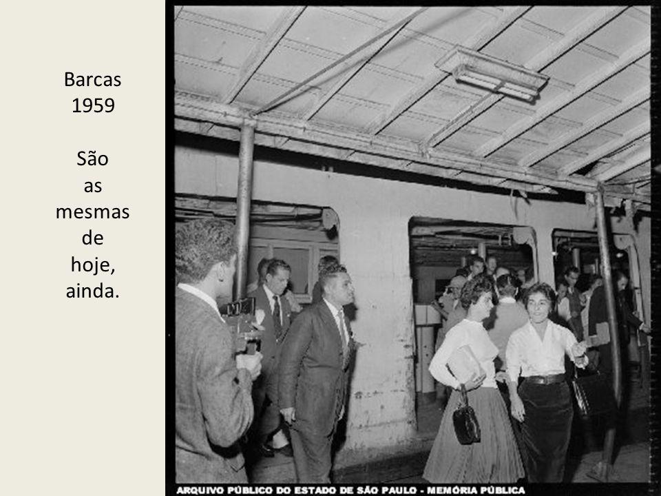 Barcas 1959 São as mesmas de hoje, ainda.