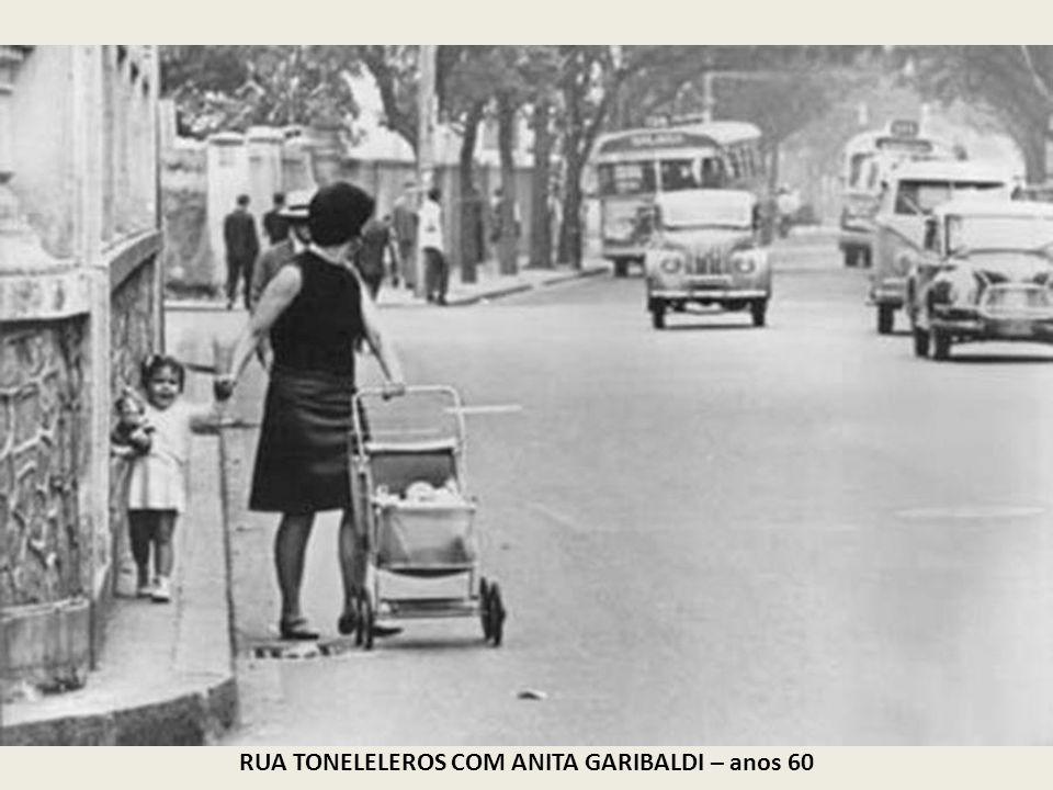 RUA TONELELEROS COM ANITA GARIBALDI – anos 60