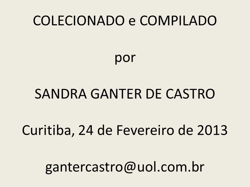 COLECIONADO e COMPILADO por SANDRA GANTER DE CASTRO