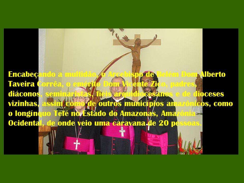 Encabeçando a multidão, o Arcebispo de Belém Dom Alberto Taveira Corrêa, o emérito Dom Vicente Zico, padres, diáconos, seminaristas, fiéis arquidiocesanos e de dioceses vizinhas, assim como de outros municípios amazônicos, como o longínquo Tefé no Estado do Amazonas, Amazônia Ocidental, de onde veio uma caravana de 20 pessoas.