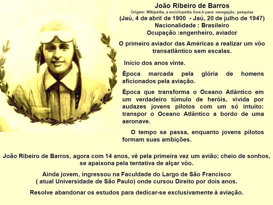 João Ribeiro de Barros Origem: Wikipédia, a enciclopédia livre.Ir para: navegação, pesquisa. (Jaú, 4 de abril de 1900 - Jaú, 20 de julho de 1947)