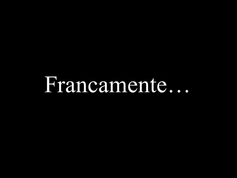 Francamente…