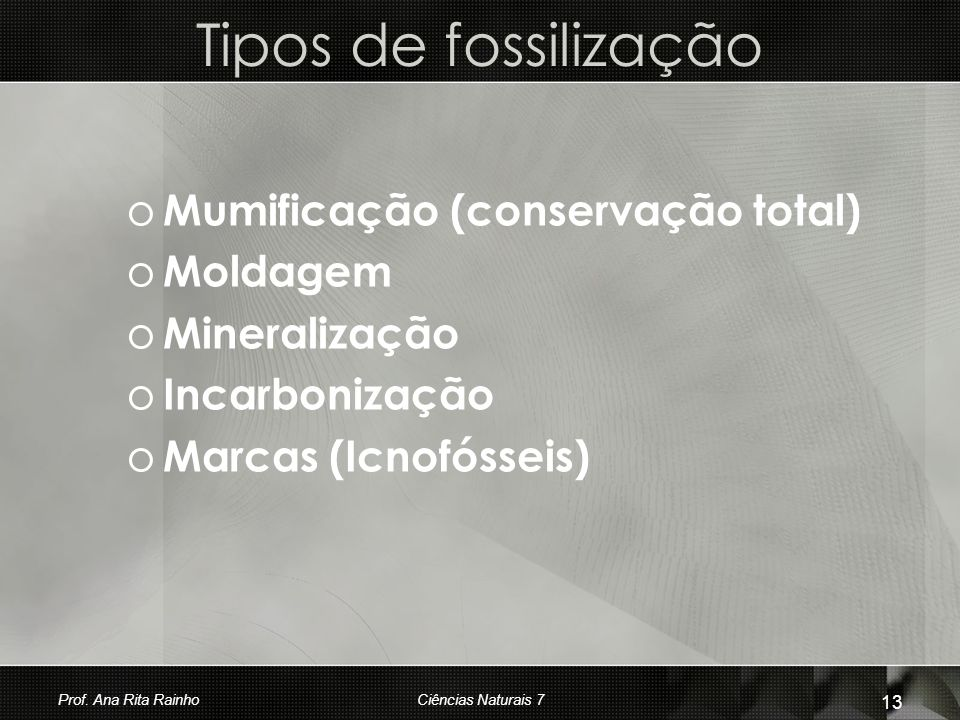 Tipos de fossilização Mumificação (conservação total) Moldagem