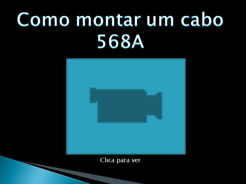 Como montar um cabo 568A Clica para ver