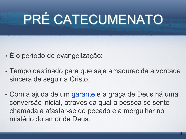 PRÉ CATECUMENATO É o período de evangelização: