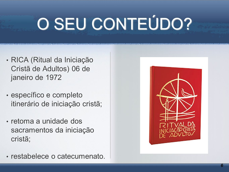 O SEU CONTEÚDO RICA (Ritual da Iniciação Cristã de Adultos) 06 de janeiro de 1972. específico e completo itinerário de iniciação cristã;