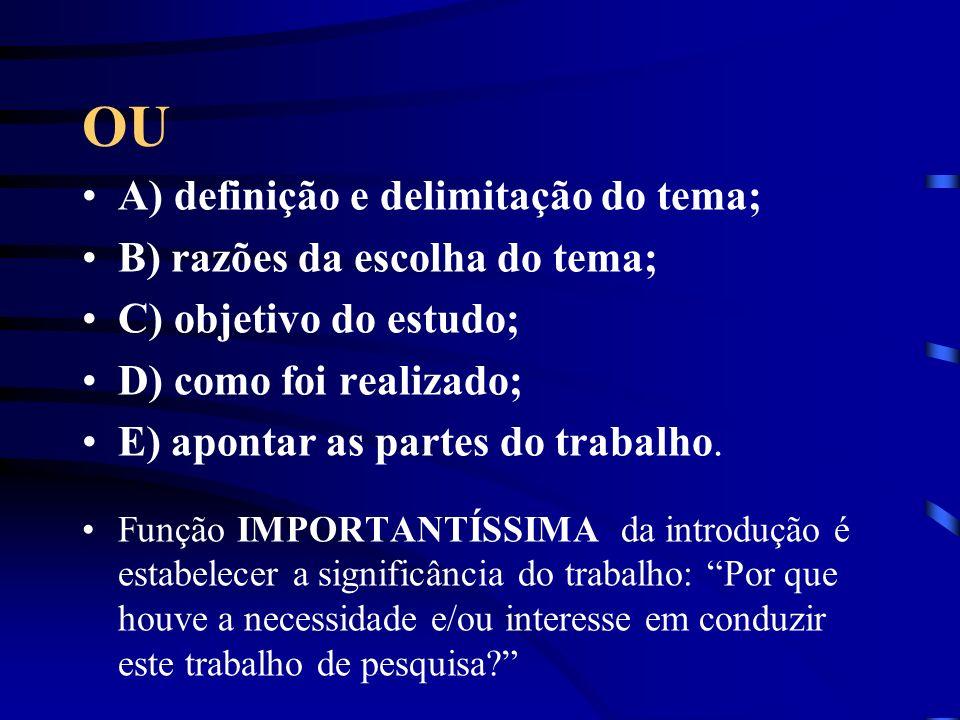 OU A) definição e delimitação do tema; B) razões da escolha do tema;