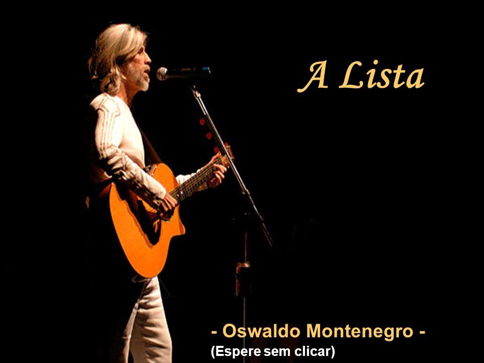 - Oswaldo Montenegro - (Espere sem clicar)