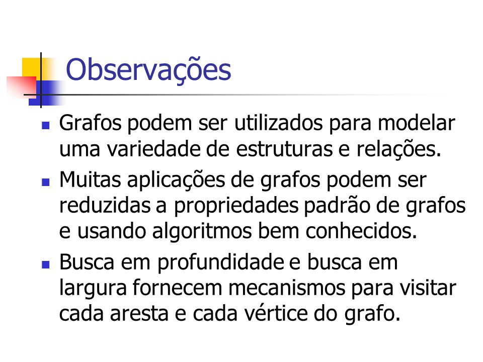Observações Grafos podem ser utilizados para modelar uma variedade de estruturas e relações.