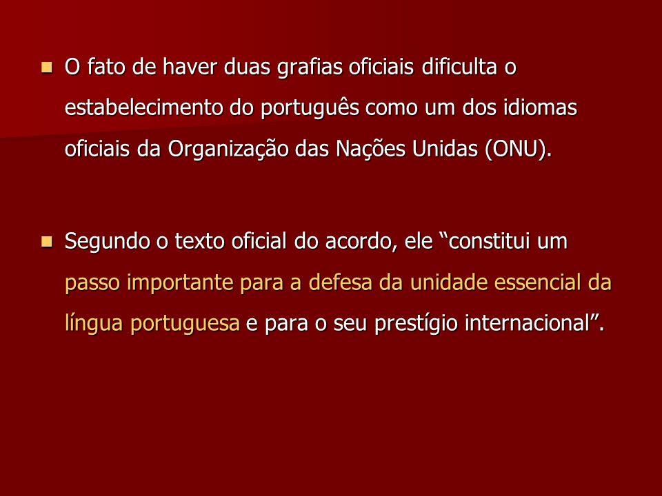 O fato de haver duas grafias oficiais dificulta o estabelecimento do português como um dos idiomas oficiais da Organização das Nações Unidas (ONU).