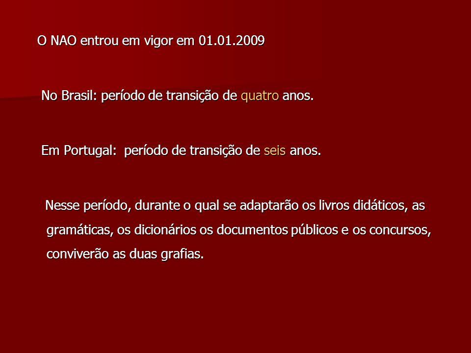 O NAO entrou em vigor em 01.01.2009 No Brasil: período de transição de quatro anos. Em Portugal: período de transição de seis anos.