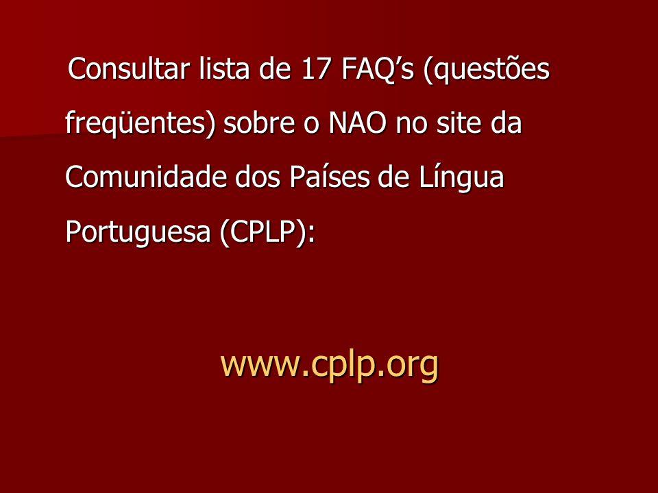 Consultar lista de 17 FAQ's (questões freqüentes) sobre o NAO no site da Comunidade dos Países de Língua Portuguesa (CPLP):