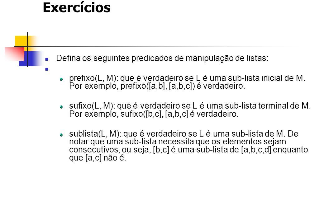 Exercícios Defina os seguintes predicados de manipulação de listas: