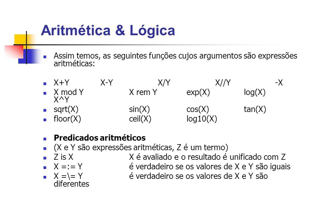 Aritmética & Lógica Assim temos, as seguintes funções cujos argumentos são expressões aritméticas: X+Y X-Y X/Y X//Y -X.