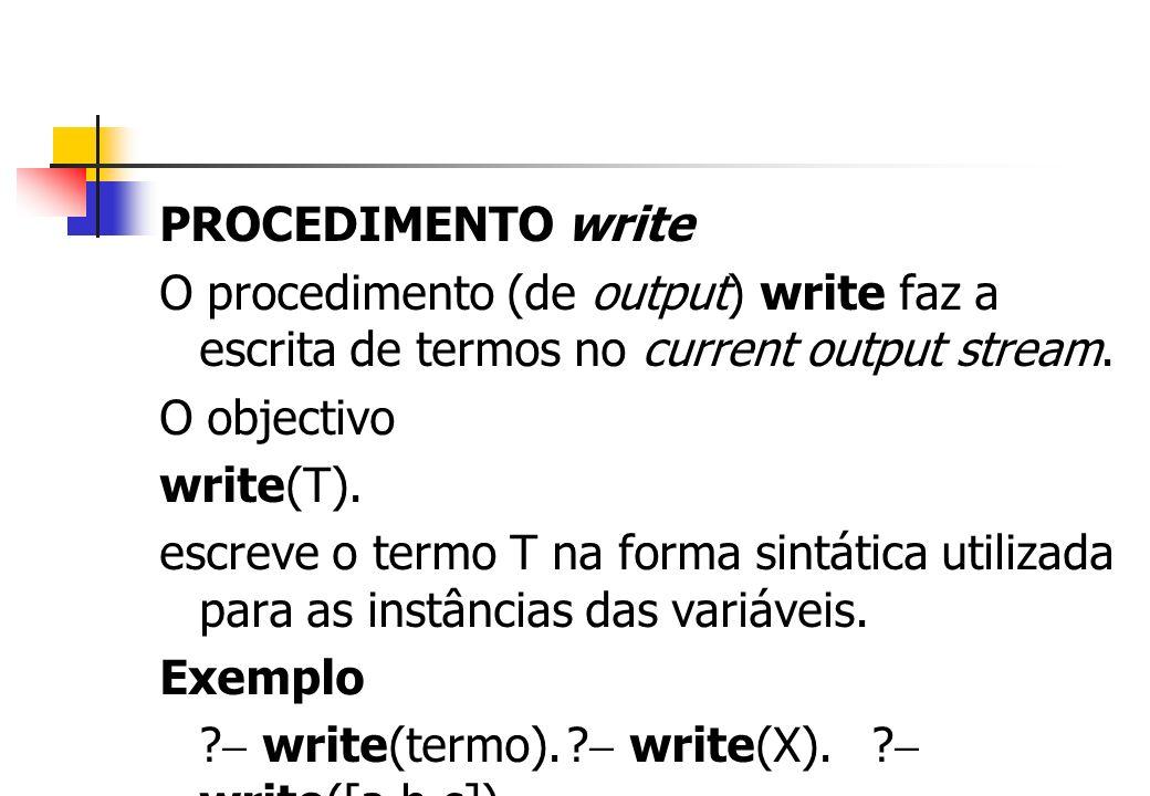 PROCEDIMENTO write O procedimento (de output) write faz a escrita de termos no current output stream.
