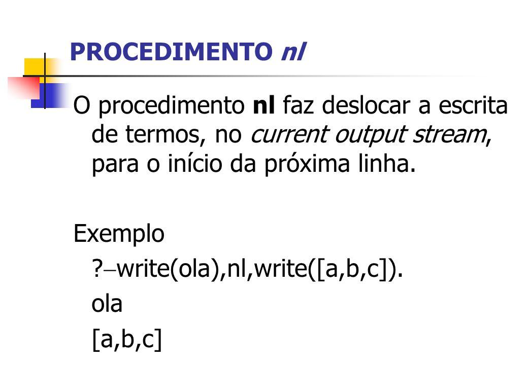 PROCEDIMENTO nl O procedimento nl faz deslocar a escrita de termos, no current output stream, para o início da próxima linha.