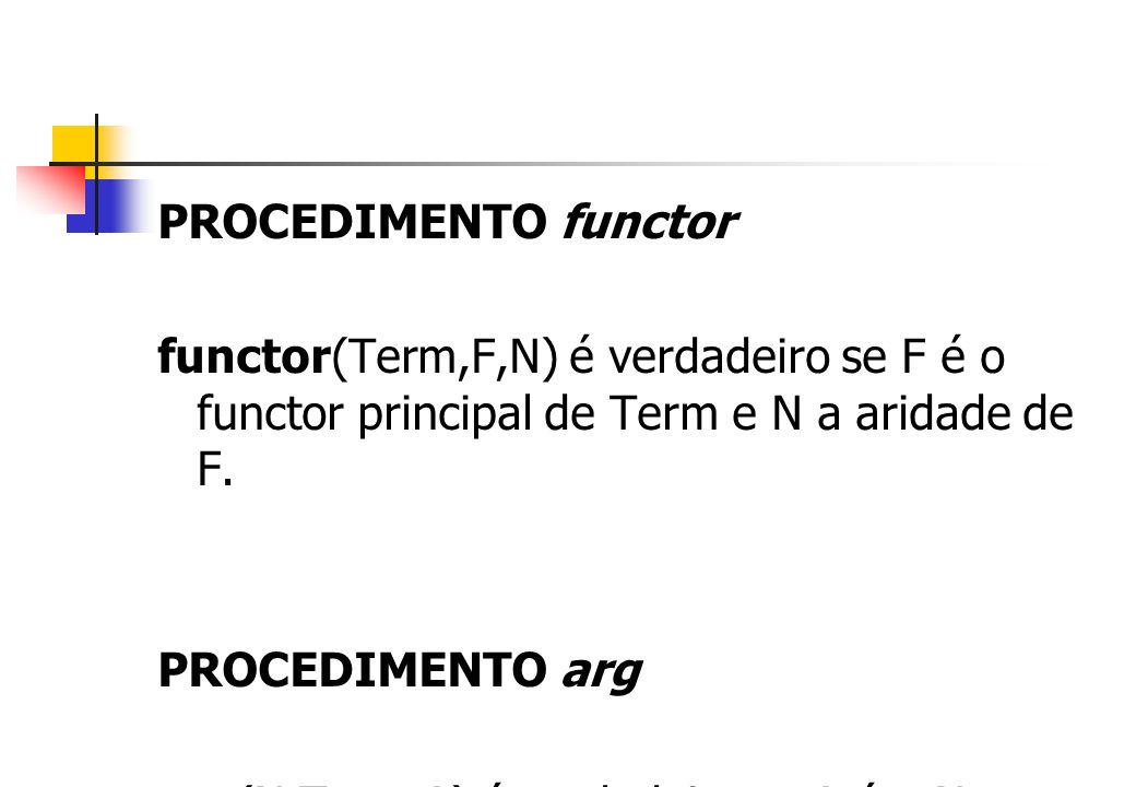 PROCEDIMENTO functor functor(Term,F,N) é verdadeiro se F é o functor principal de Term e N a aridade de F.