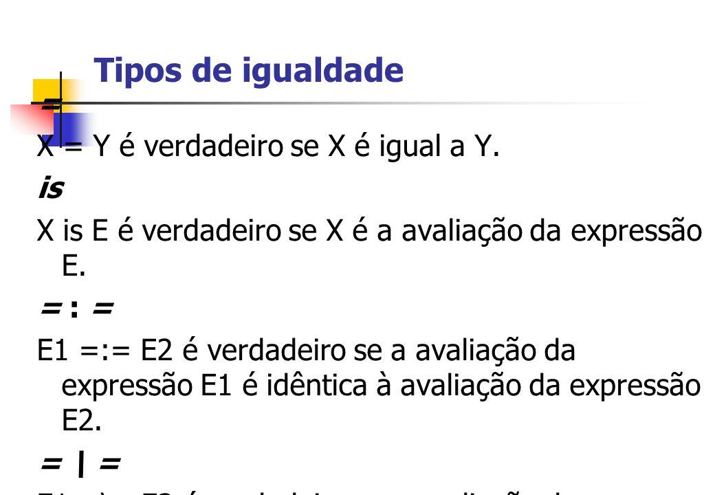 Tipos de igualdade = X = Y é verdadeiro se X é igual a Y. is