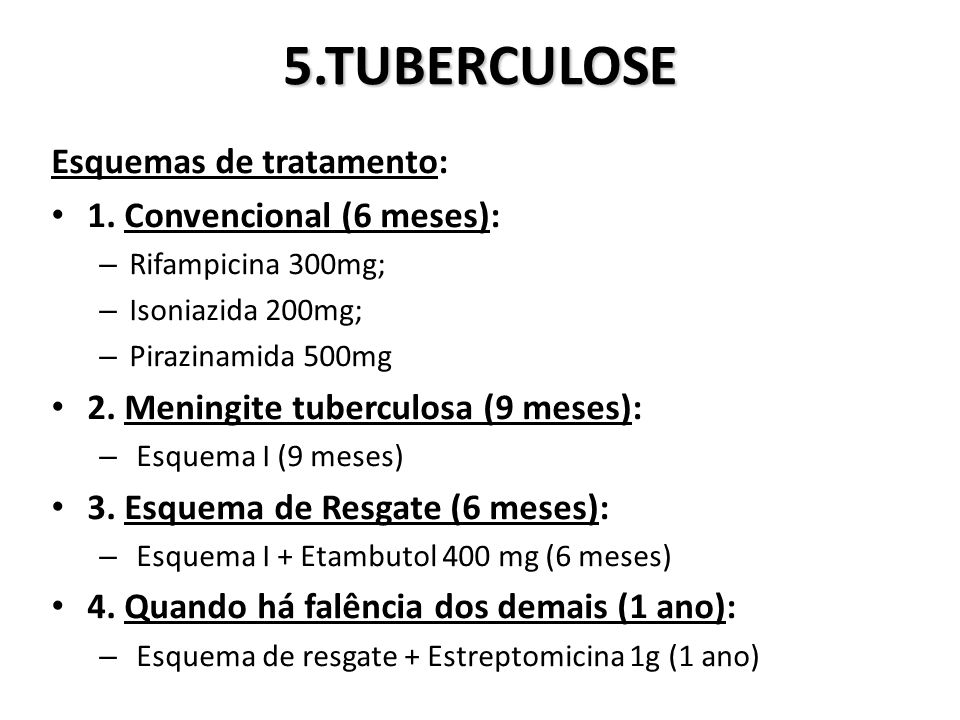 5.TUBERCULOSE Esquemas de tratamento: 1. Convencional (6 meses):