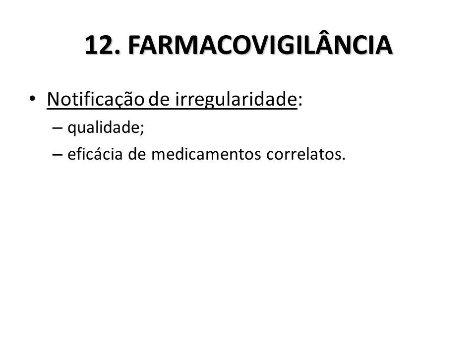 12. FARMACOVIGILÂNCIA Notificação de irregularidade: qualidade;