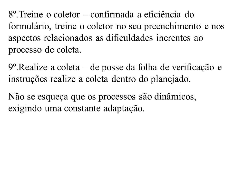 8º.Treine o coletor – confirmada a eficiência do formulário, treine o coletor no seu preenchimento e nos aspectos relacionados as dificuldades inerentes ao processo de coleta.