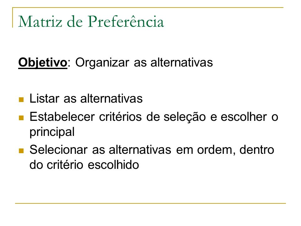 Matriz de Preferência Objetivo: Organizar as alternativas