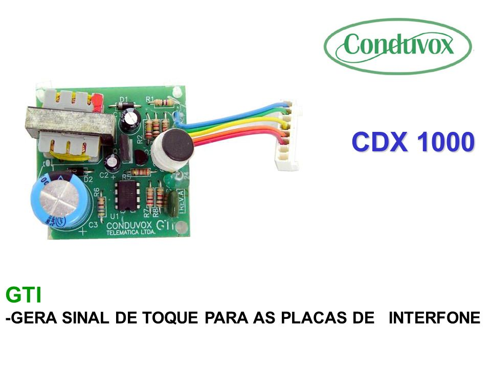 CDX 1000 GTI -GERA SINAL DE TOQUE PARA AS PLACAS DE INTERFONE