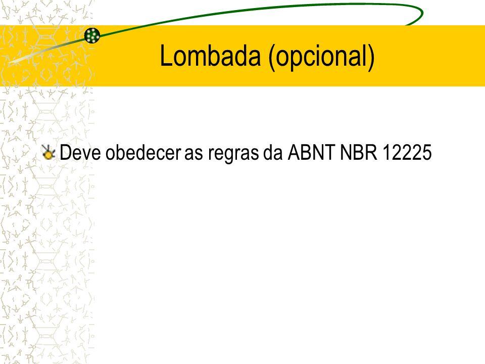 Lombada (opcional) Deve obedecer as regras da ABNT NBR 12225