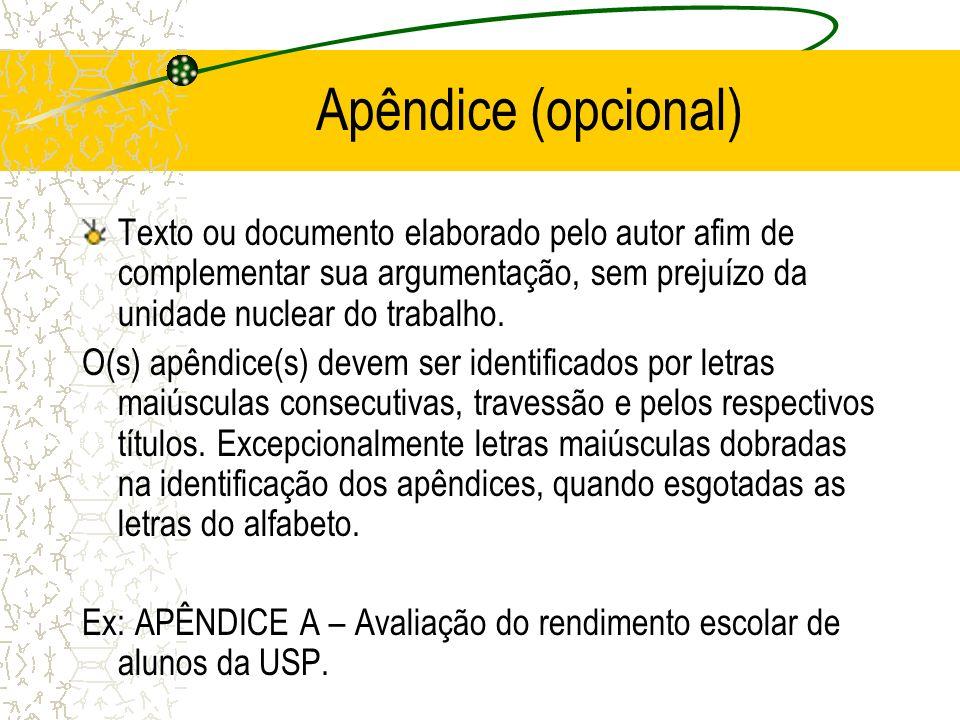 Apêndice (opcional) Texto ou documento elaborado pelo autor afim de complementar sua argumentação, sem prejuízo da unidade nuclear do trabalho.