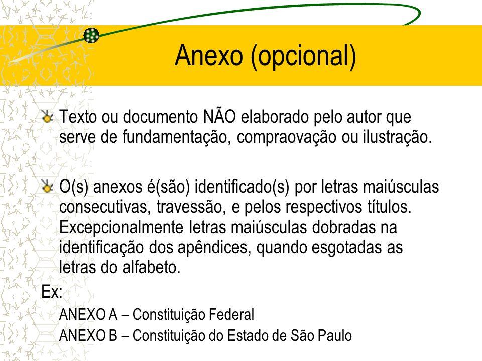 Anexo (opcional) Texto ou documento NÃO elaborado pelo autor que serve de fundamentação, compraovação ou ilustração.