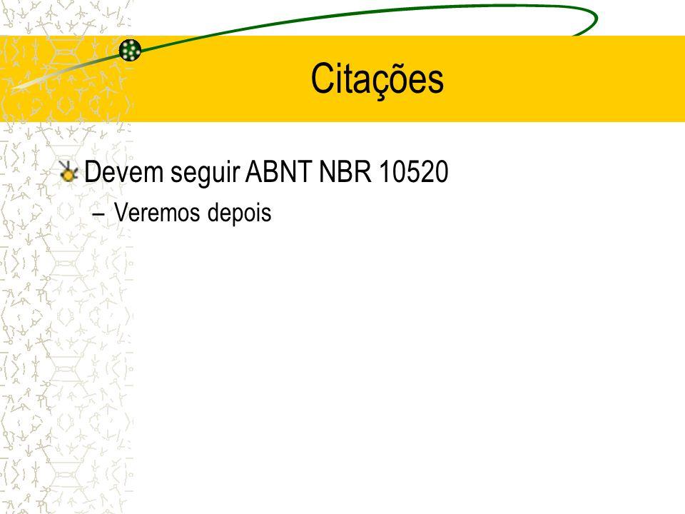 Citações Devem seguir ABNT NBR 10520 Veremos depois
