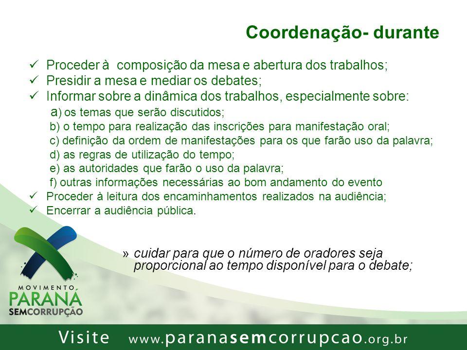 Coordenação- durante Proceder à composição da mesa e abertura dos trabalhos; Presidir a mesa e mediar os debates;
