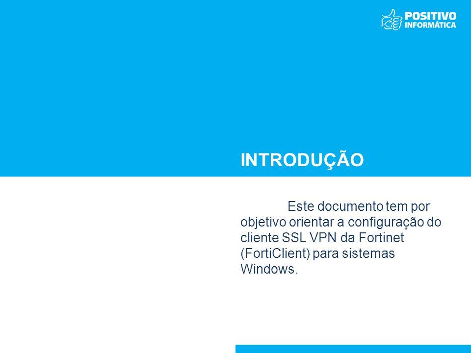 introdução Este documento tem por objetivo orientar a configuração do cliente SSL VPN da Fortinet (FortiClient) para sistemas Windows.