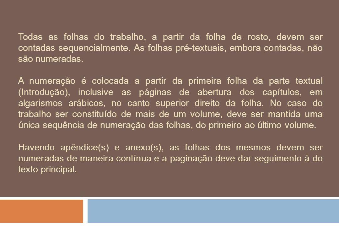 Todas as folhas do trabalho, a partir da folha de rosto, devem ser contadas sequencialmente. As folhas pré-textuais, embora contadas, não são numeradas.