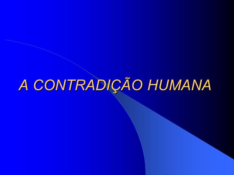 A CONTRADIÇÃO HUMANA