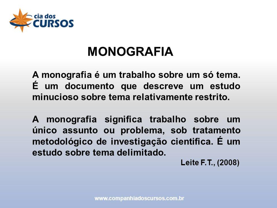 MONOGRAFIA A monografia é um trabalho sobre um só tema. É um documento que descreve um estudo minucioso sobre tema relativamente restrito.